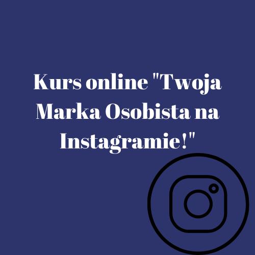 Kurs online _Twoja Marka Osobista na Instagramie!_